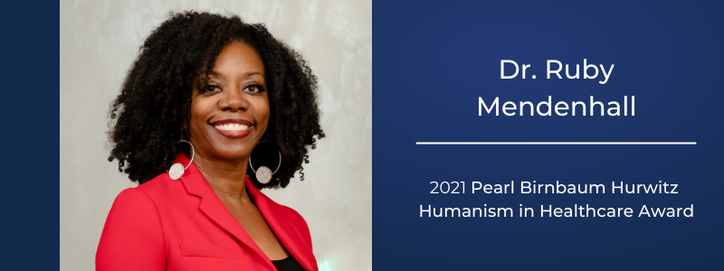 Dr. Ruby Mendenhall, 2021 Recipient of the Pearl Birnbaum Hurwitz Humanism in Healthcare Award